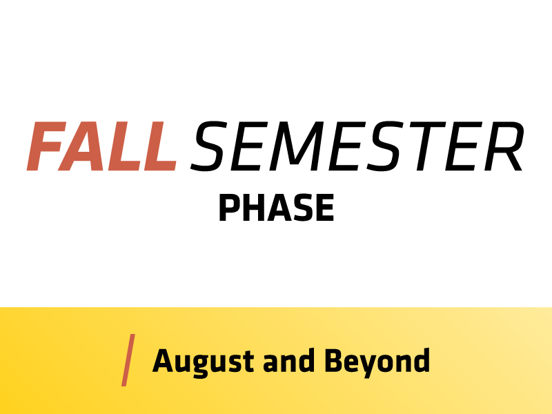 Fall Semester Phase • August 2020 and beyond