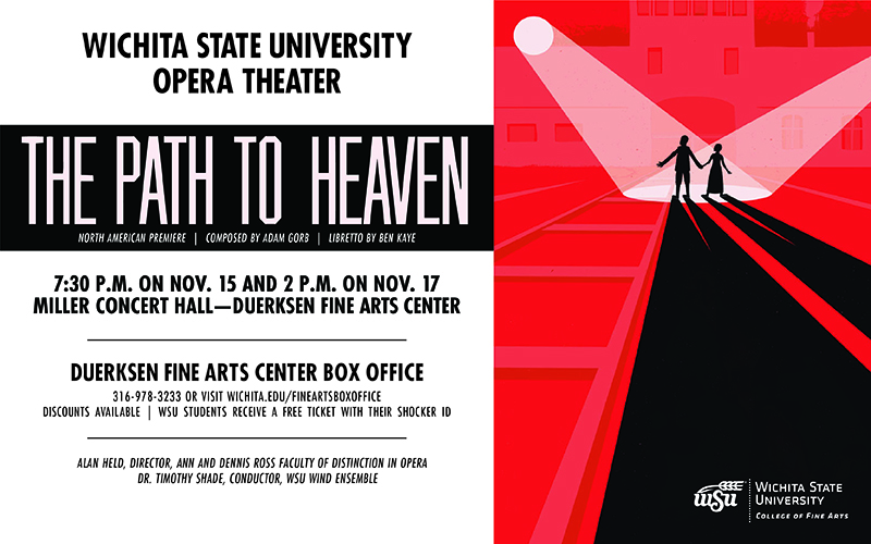 "The Wichita State Opera Theater and the WSU Symphony Wind Ensemble will present the North American premiere of ""The Path to Heaven"" later this month. Showtimes are 7:30 p.m. Friday, Nov. 15, and at 2 p.m. Sunday, Nov. 17, in Miller Concert Hall, Duerksen Fine Arts Center."