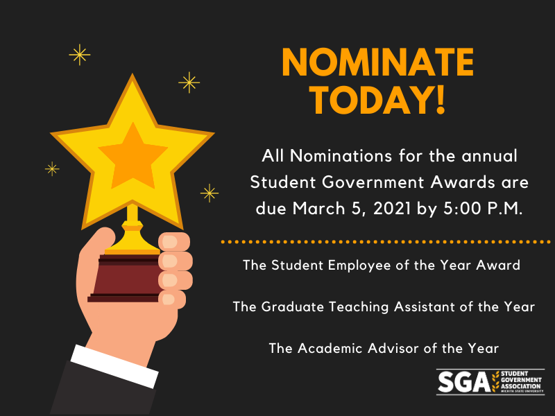 Nominate today! All Nominations for the annual Student Government Awards are due March 5, 2021 by 5:00 P.M. The Student Employee of the Year Award The Graduate Teaching Assistant of the Year The Academic Advisor of the Year