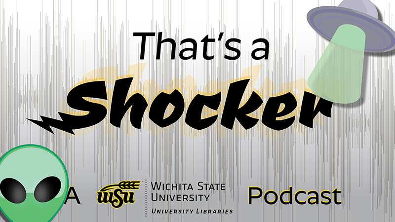 That's A Shocker: A Wichita State University Libraries Podcast