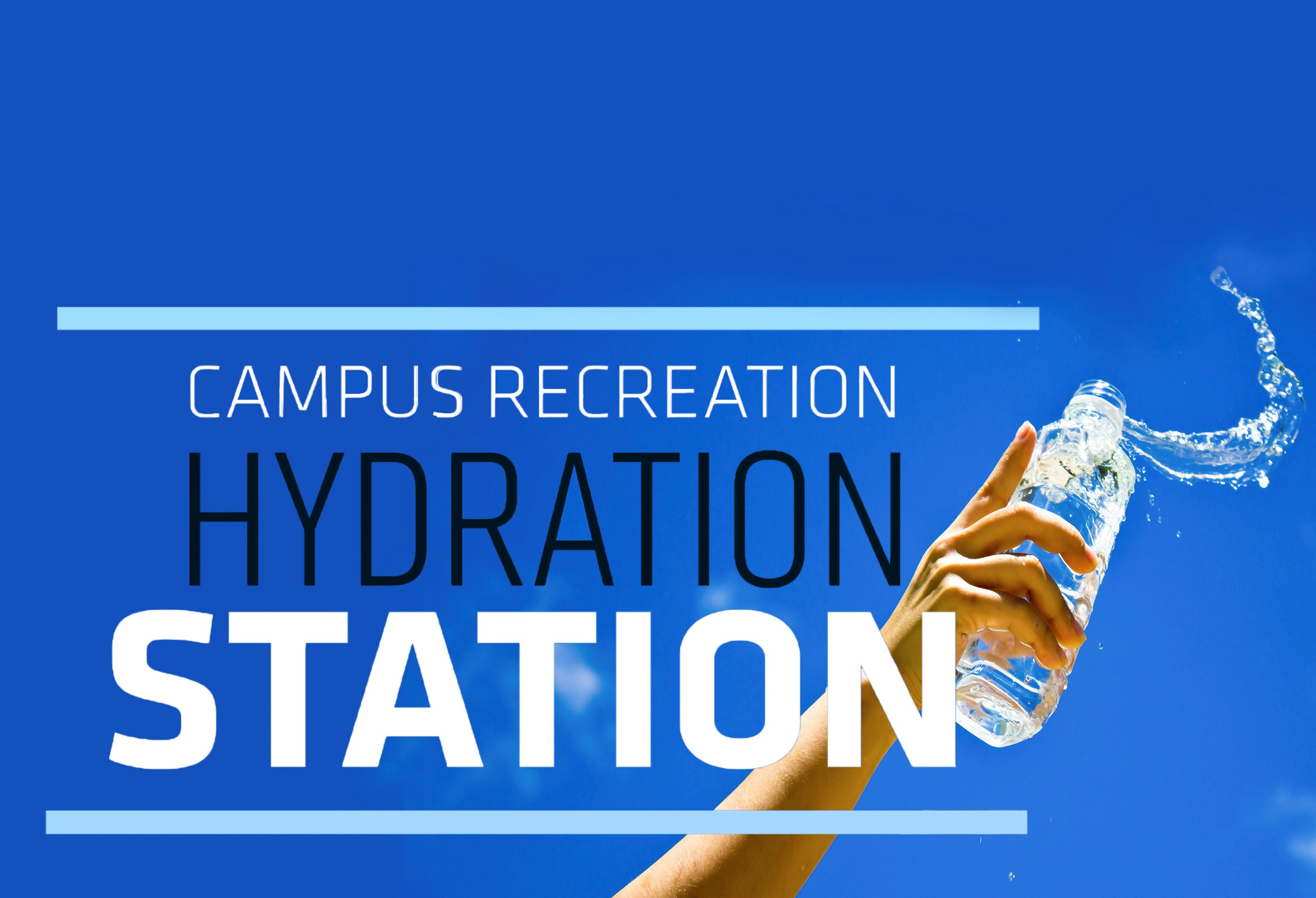"text ""campus recreation hydration station"" image of hand with water bottle against blue sky, water is flying out of the bottle"